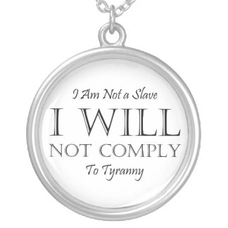 I Am Not a Slave - I Will Not Comply to Tyranny Silver Plated Necklace