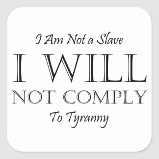 I Am Not a Slave - I Will Not Comply to Tyranny Square Sticker