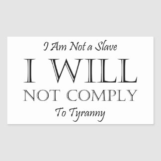 I Am Not a Slave - I Will Not Comply to Tyranny Rectangular Sticker