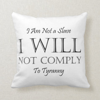I Am Not a Slave - I Will Not Comply to Tyranny Throw Pillow