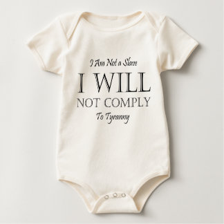 I Am Not a Slave - I Will Not Comply to Tyranny Baby Creeper