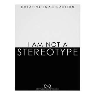I Am Not a Stereotype BW Poster
