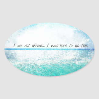 I am not afraid. I was born to do this JOAN OF ARC Oval Sticker