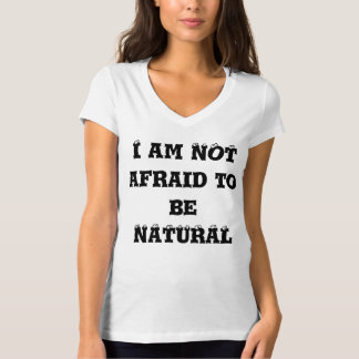 I am not afraid to be natural! T-Shirt