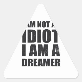 i-am-not-an-idiot-i-am-a-dreamer-alpha-s.png pegatina triangular