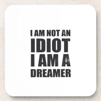 i-am-not-an-idiot-i-am-a-dreamer-alpha-s.png posavasos