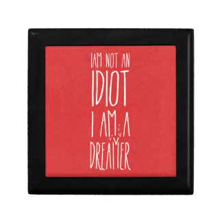I am not an idiot, I am a dreamer Gift Boxes