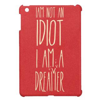 I am not an idiot, I am a dreamer iPad Mini Case