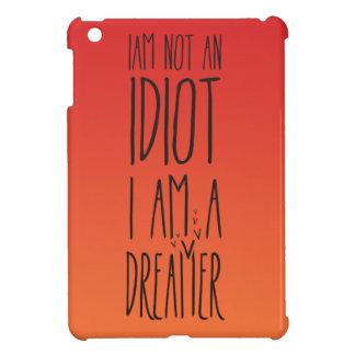 I am not an idiot, I am a dreamer iPad Mini Cover