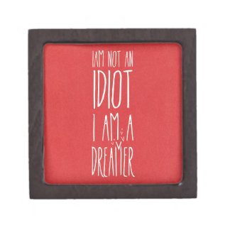 I am not an idiot, I am a dreamer Jewelry Box