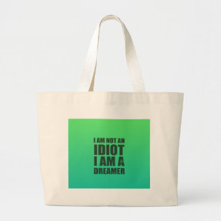 I am not an idiot, I am a dreamer Large Tote Bag