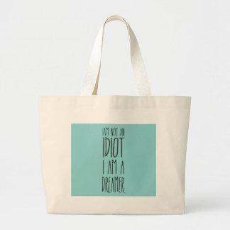 I am not an idiot, I am a dreamer Large Tote Bag