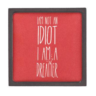 I am not an idiot, I am a dreamer Premium Trinket Boxes