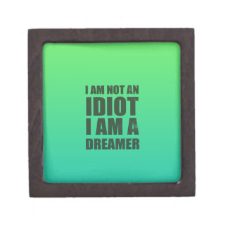 I am not an idiot, I am a dreamer Premium Jewelry Boxes