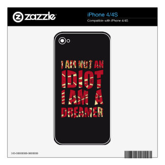 I am not an idiot, I am a dreamer Decals For iPhone 4S