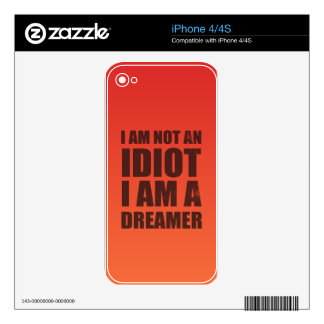 I am not an idiot, I am a dreamer Decals For The iPhone 4