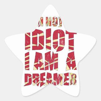 I am not an idiot, I am a dreamer Star Sticker