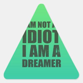 I am not an idiot, I am a dreamer Triangle Sticker