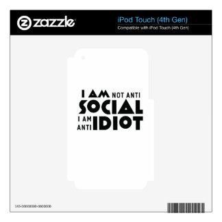 I am not anti social a am anti idiot! iPod touch 4G skin