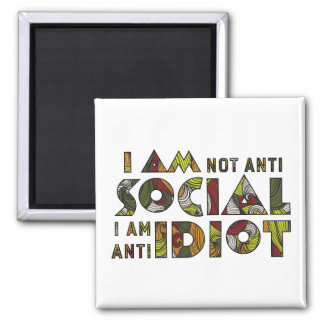 I am not anti social i am anti idiot. Magnet
