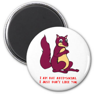I am not anti-social I just don't like you 2 Inch Round Magnet