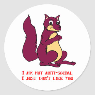 I am not anti-social I just don't like you Classic Round Sticker
