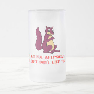 I am not anti-social I just don't like you Frosted Glass Beer Mug