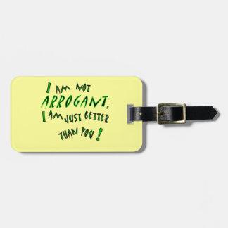 I am not arrogant, I am just smarter than you! Bag Tag