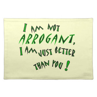 I am not arrogant, I am just smarter than you! Cloth Placemat