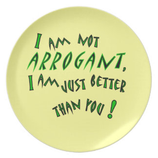 I am not arrogant, I am just smarter than you! Dinner Plate