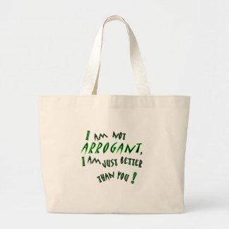 I am not arrogant, I am just smarter than you! Large Tote Bag