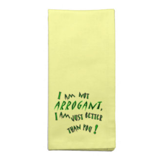 I am not arrogant, I am just smarter than you! Napkin