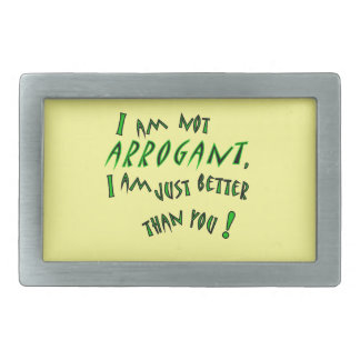 I am not arrogant, I am just smarter than you! Rectangular Belt Buckle
