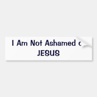 I Am Not Ashamed of JESUS Bumper Sticker