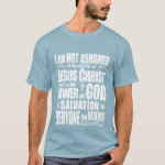 I am NOT Ashamed of the gospel of Jesus Christ, T-Shirt