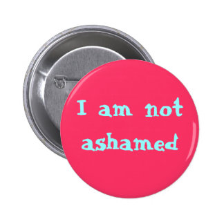 I am not ashamed pinback button