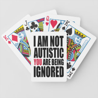 I am not autistic YOU are being ignored Bicycle Playing Cards
