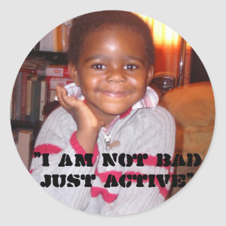 """""""I am not bad just active"""" Round Stickers"""