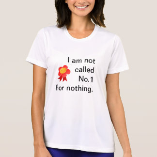 I Am Not Called No. 1 For Nothing - Tshirt. T-Shirt
