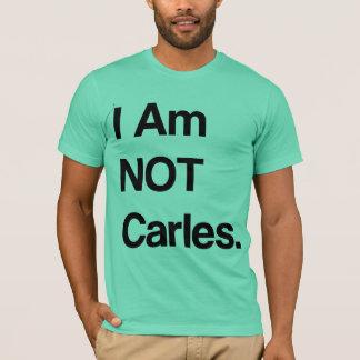 I Am NOT Carles. T-Shirt