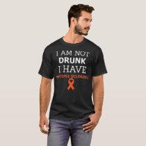 I Am Not Drunk I Have Multiple Sclerosis Tshirt