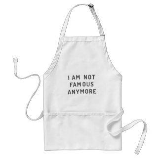 I am not famous anymore adult apron