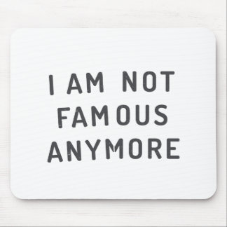 I am not famous anymore mouse pad