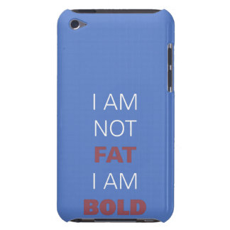 I am not fat I am bold iPod Touch Case