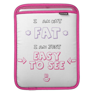I am not fat i am just easy to see quote meme iPad sleeve