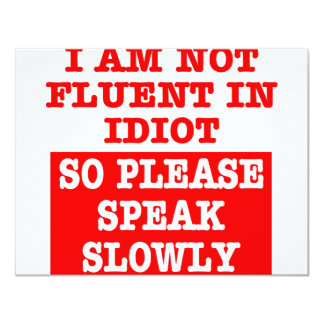 I Am Not Fluent In Idiot So Please Speak Slowly Card