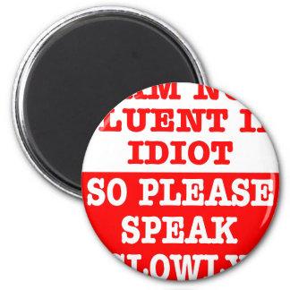 I Am Not Fluent In Idiot So Please Speak Slowly Magnet