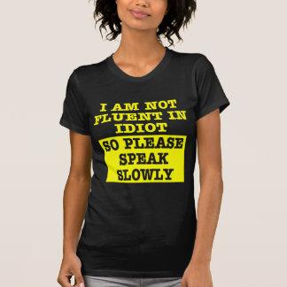 I Am Not Fluent In Idiot So Please Speak Slowly Shirt