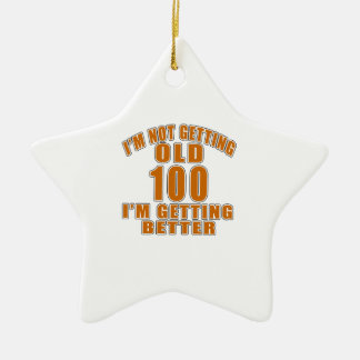 I AM  NOT GETTING OLD 100 I AM GETTING BETTER CERAMIC ORNAMENT