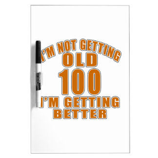I AM  NOT GETTING OLD 100 I AM GETTING BETTER Dry-Erase BOARD